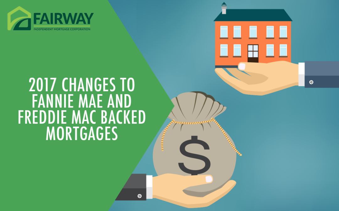 2017 Changes to Fannie Mae and Freddie Mac Backed Mortgages