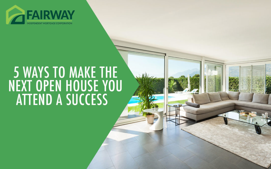 5 Ways to Make the Next Open House You Attend a Success