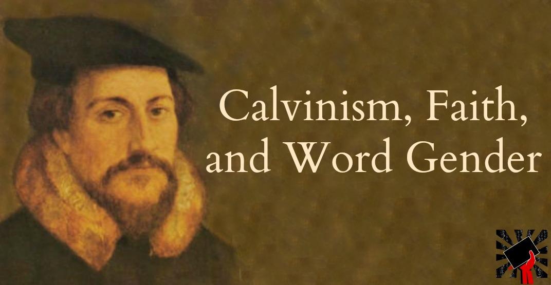 Calvinism, Faith and Word Gender