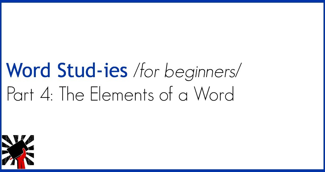 Word Studies for Beginners part 4: The Elements of a Word