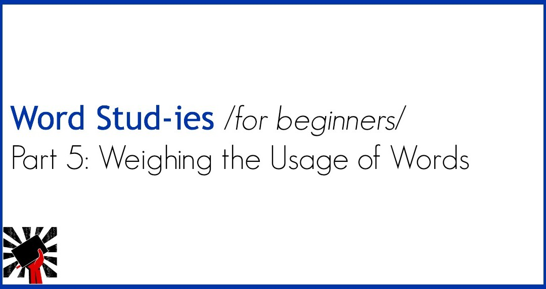 Word Studies for Beginners part 5: Weighing the Usage of Words