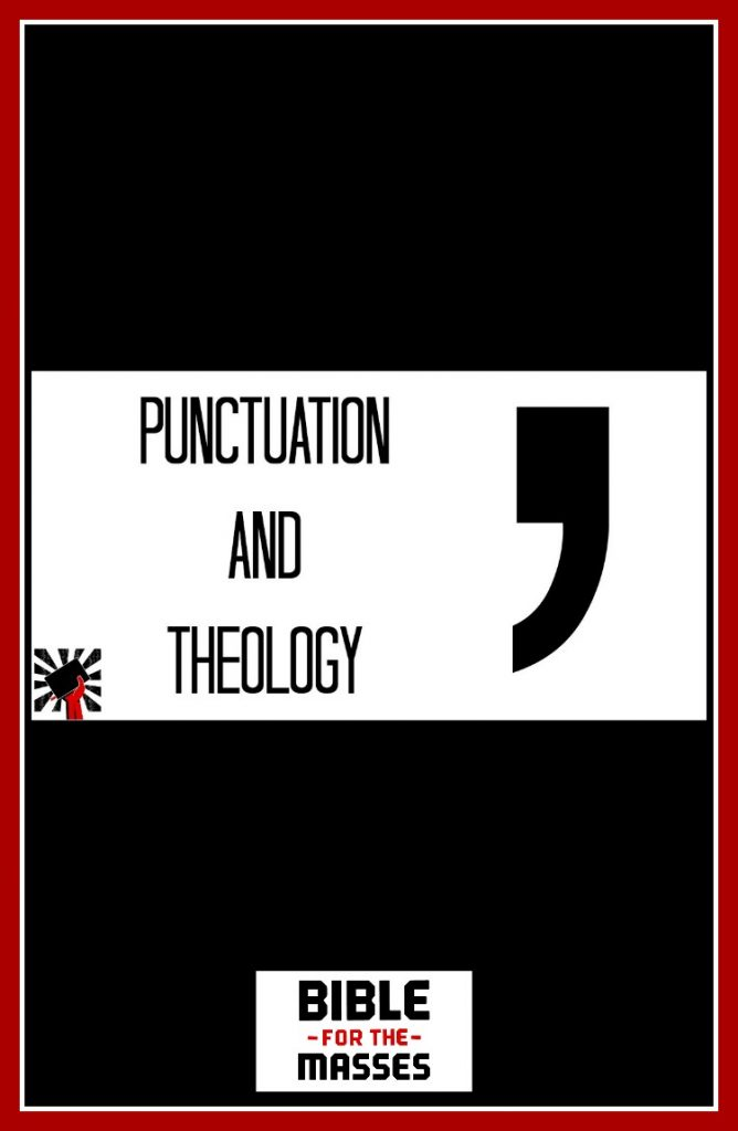 There is a relationship between punctuation and theology. Learn how our theology sometimes informs the way we use (and read) punctuation in the Bible.