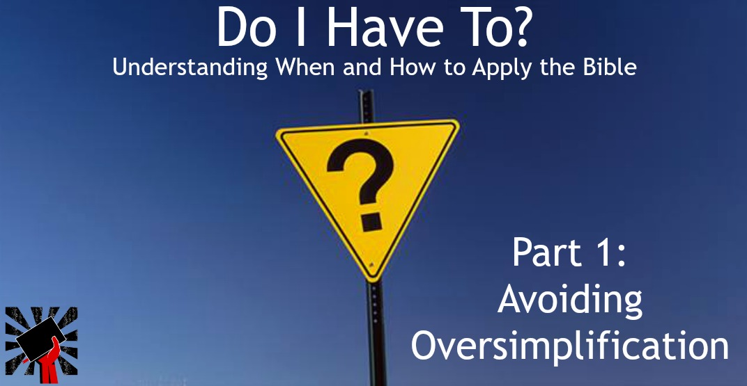 Do I Have To? Understanding When and How to Apply the Bible Part 1: Avoiding Oversimplification