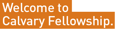 Welcome to Calvary Fellowship