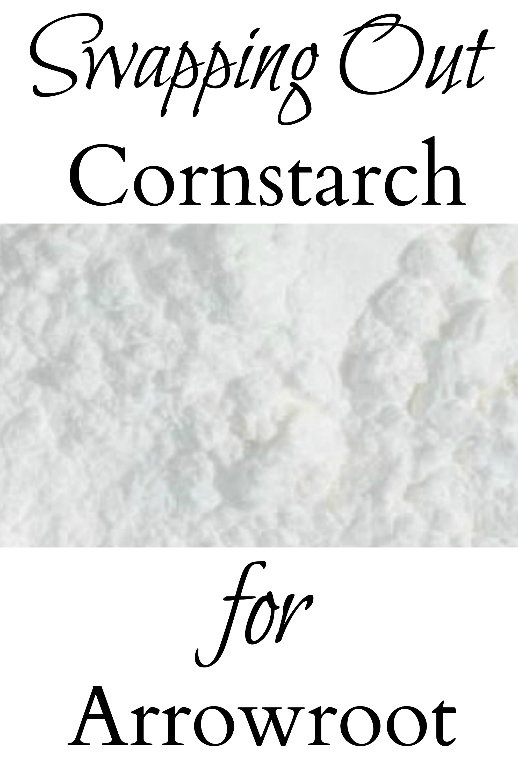 Swapping Out Cornstarch for Arrowroot