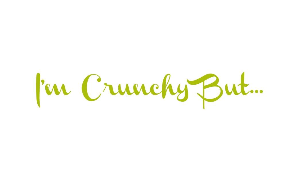 I'm Crunchy But…