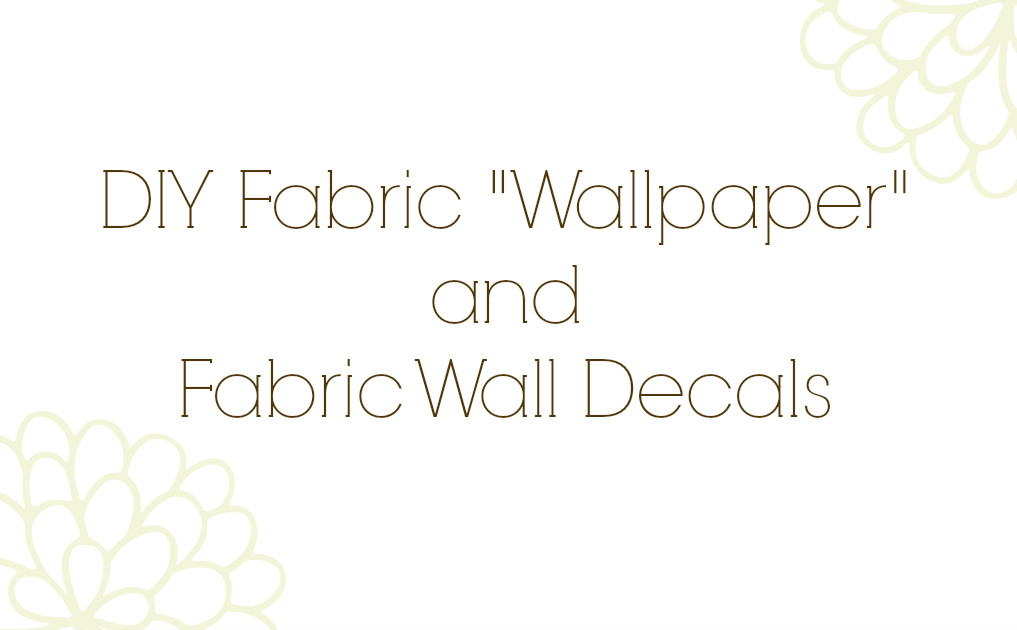"DIY Fabric ""Wallpaper"" and Fabric Wall Decals"