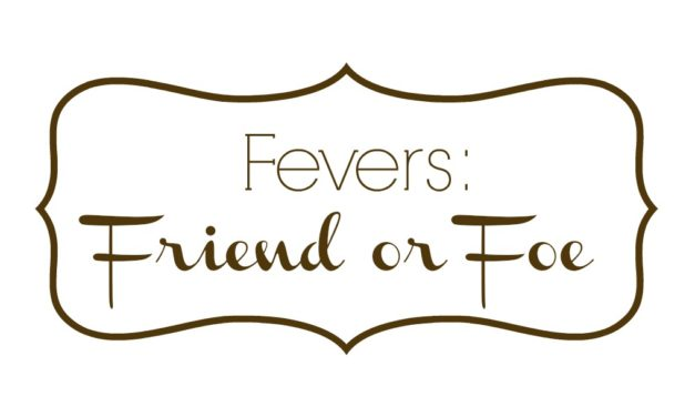 Fevers: Friend or Foe