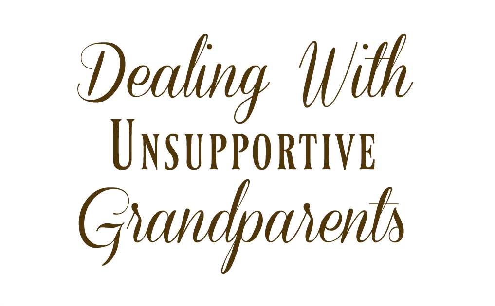 Dealing With Unsupportive Grandparents