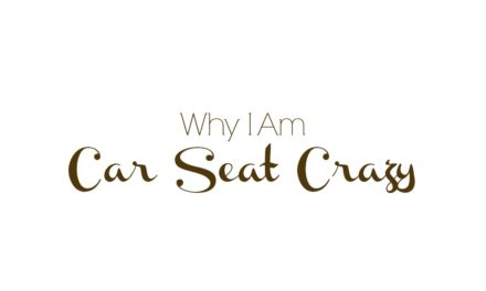 Why I Am Car Seat Crazy
