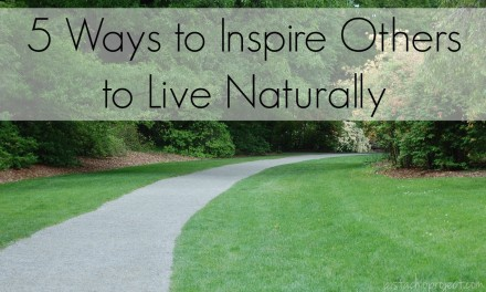 5 Ways to Inspire Others to Live Naturally