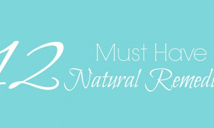 12 Must Have Natural Remedies