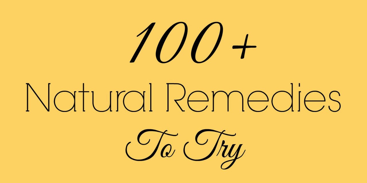 100+ Natural Remedies to Try