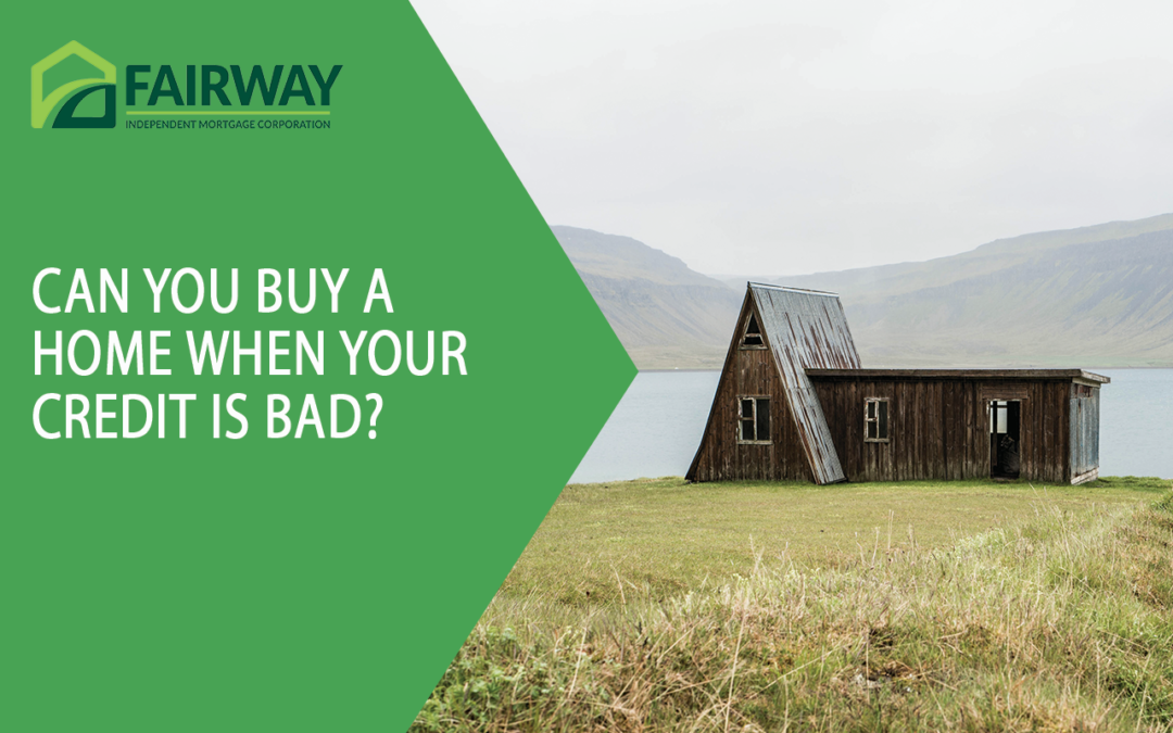 Can You Buy a Home When Your Credit is Bad?