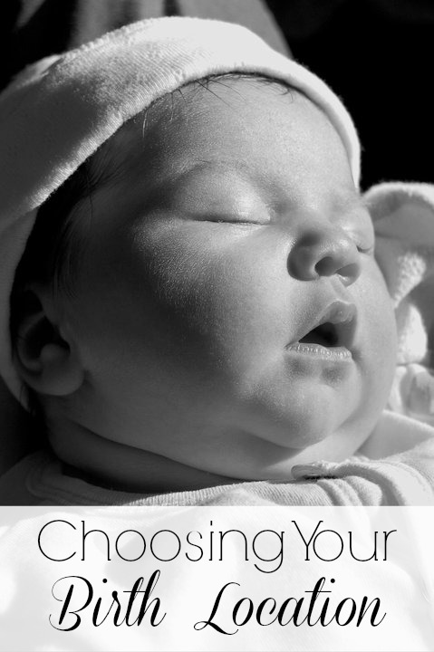 Choosing Your Birth Location - Finding the right place for YOU to have your baby!