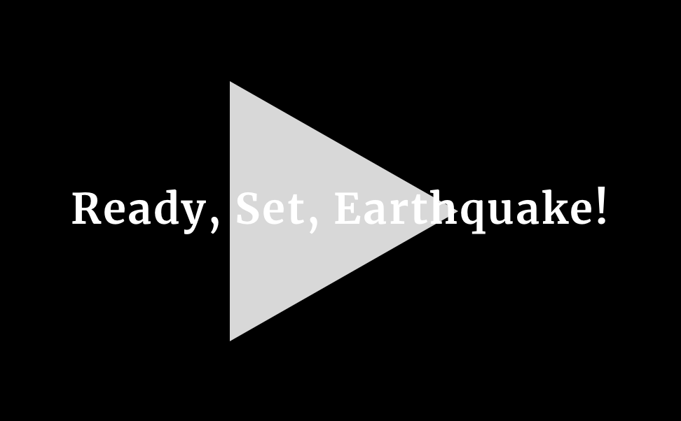 Ready, Set, Earthquake!